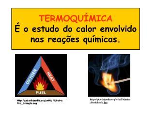TERMOQU�MICA  � o estudo do calor envolvido nas rea��es qu�micas.