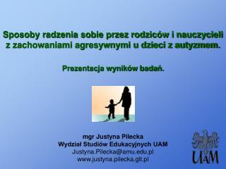 mgr Justyna Pilecka Wydział Studiów Edukacyjnych UAM Justyna.Pilecka@amu.pl