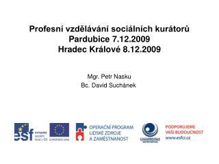 Profesní vzdělávání sociálních kurátorů Pardubice 7.12.2009 Hradec Králové 8.12.2009