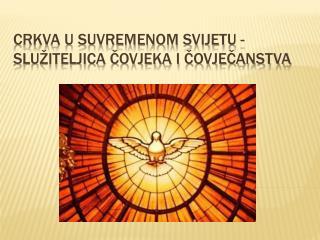 Crkva u suvremenom svijetu - služiteljica čovjeka i čovječanstva