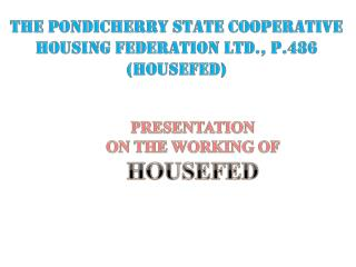 The PONDICHERRY STATE COOPERATIVE  HOUSING FEDERATION ltd., p.486 (HOUSEFED)