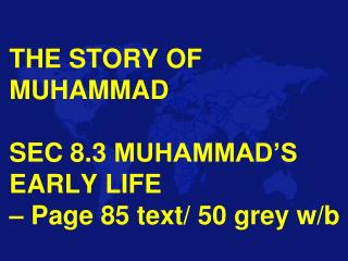 THE STORY OF MUHAMMAD SEC  8.3  MUHAMMAD'S EARLY LIFE –  Page 85 text/ 50 grey w/b