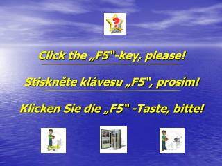 """Click the """"F5""""-key, please! Stiskněte klávesu """"F5"""", prosím! Klicken Sie die """"F5"""" -Taste, bitte!"""