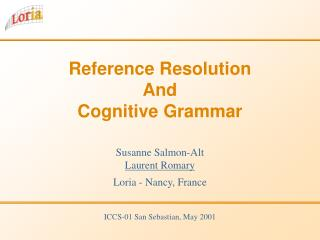 Reference Resolution  And Cognitive Grammar