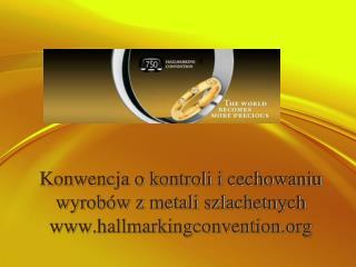 Konwencja o kontroli i cechowaniu wyrobów z metali szlachetnych hallmarkingconvention