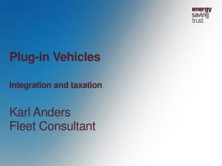 Plug-in Vehicles Integration and taxation Karl Anders Fleet Consultant