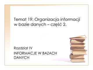 Temat 19: Organizacja informacji w bazie danych – część 2.
