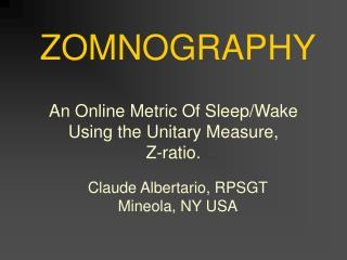 An Online Metric Of Sleep/Wake Using the Unitary Measure,  Z-ratio.