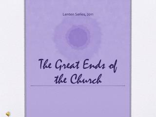 The Great Ends of the Church