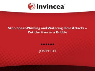 Stop Spear-Phishing and Watering Hole Attacks – Put the User in a Bubble