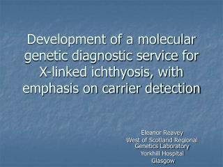 Eleanor Reavey West of Scotland Regional Genetics Laboratory Yorkhill Hospital  Glasgow
