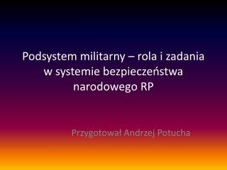 Podsystem militarny – rola i zadania w systemie bezpieczeństwa narodowego RP