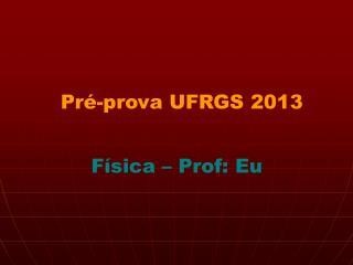 Pré-prova UFRGS  2013
