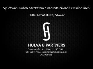 Vyúčtování služeb advokátem a náhrada nákladů civilního řízení JUDr. Tomáš Hulva, advokát