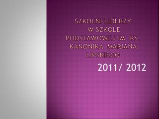 Szkolni Liderzy  w szkole podstawowej im. Ks. kanonika   mariana  lipskiego