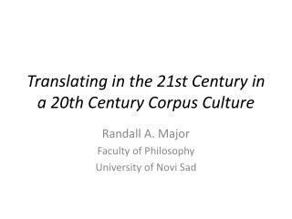 Translating in the 21st Century in a 20th Century Corpus Culture