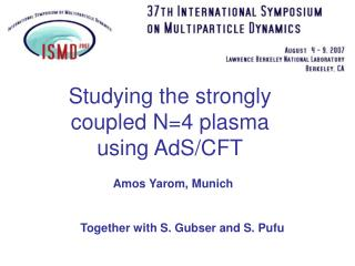 Studying the strongly coupled N=4 plasma using AdS/CFT
