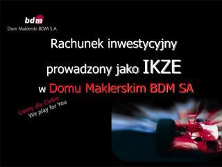Rachunek inwestycyjny prowadzony jako  IKZE w Domu Maklerskim BDM SA