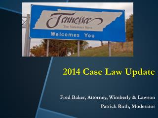 2014 Case Law Update Fred Baker , Attorney, Wimberly  & Lawson Patrick Ruth, Moderator