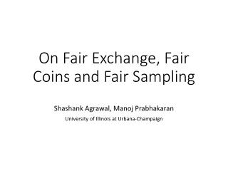 On Fair Exchange, Fair Coins and Fair Sampling