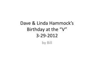"Dave & Linda Hammock's  Birthday at the ""V"" 3-29-2012"