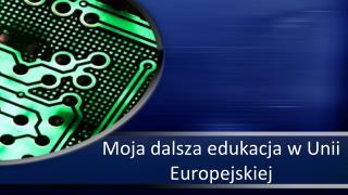 Moja dalsza edukacja w Unii Europejskiej