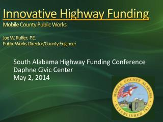 South Alabama Highway Funding Conference Daphne Civic Center May 2, 2014