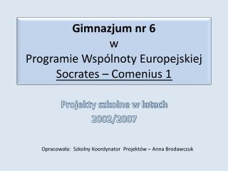 Gimnazjum nr 6 w  Programie Wspólnoty Europejskiej Socrates  – Comenius 1