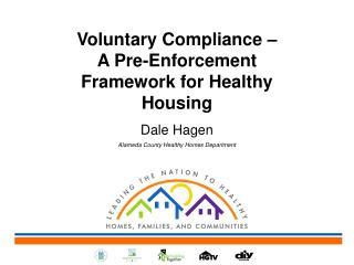 Voluntary Compliance � A Pre-Enforcement Framework for Healthy Housing Dale Hagen