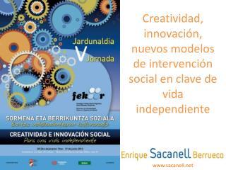 Creatividad, innovación, nuevos modelos de intervención social en clave de vida independiente