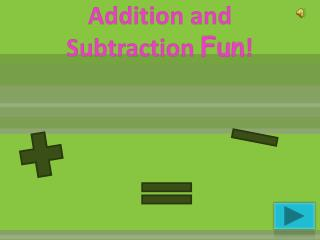 Addition and Subtraction  Fun !