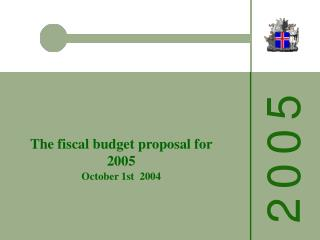 The fiscal budget proposal for 2005