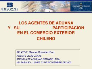 RELATOR :  Manuel González Ruiz . AGENTE DE ADUANAS  AGENCIA DE ADUANAS BROWNE LTDA.