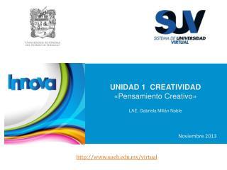 UNIDAD 1  CREATIVIDAD «Pensamiento Creativo » LAE.  Gabriela Millán Noble