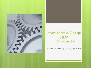 Innovation & Design STEM  in Grades 3-8