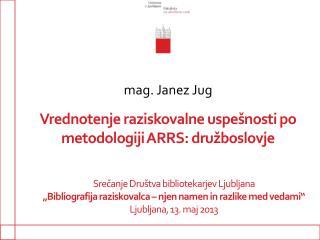 Vrednotenje raziskovalne uspe�nosti po metodologiji ARRS: dru�boslovje