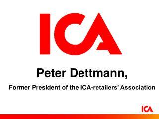 Peter Dettmann, Former President of the ICA-retailers' Association
