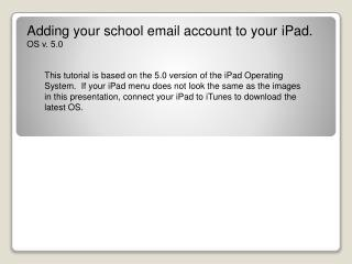 Adding your school email account to your  iPad . OS v.  5.0