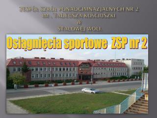Zespół Szkół  Ponadgimnazjalnych  nr 2  im . Tadeusza Kościuszki  w  Stalowej Woli.