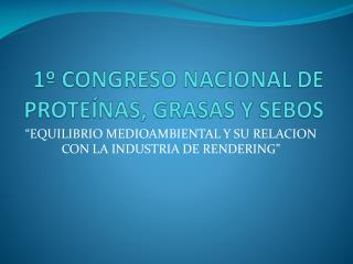 1º CONGRESO NACIONAL DE PROTEÍNAS, GRASAS Y SEBOS
