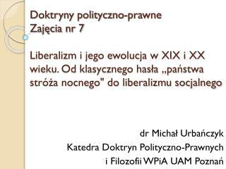 dr Michał Urbańczyk Katedra Doktryn Polityczno-Prawnych  i Filozofii  WPiA  UAM Poznań