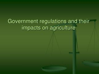 Government regulations and their impacts on agriculture