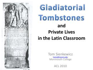 Gladiatorial Tombstones and  Private Lives  in the Latin Classroom