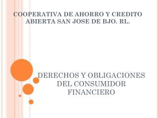 COOPERATIVA DE AHORRO Y CREDITO ABIERTA SAN JOSE DE BJO. RL.