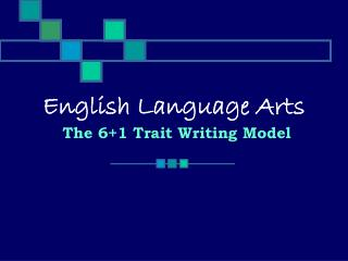 English Language Arts The 6+1 Trait Writing Model