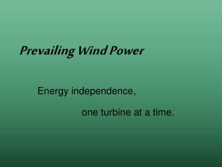 Energy independence,     one turbine at a time.
