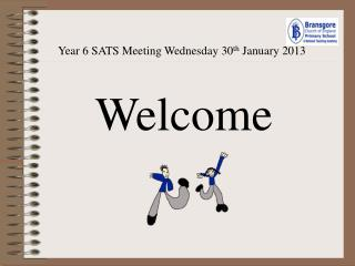 Year 6 SATS Meeting Wednesday 30 th  January 2013