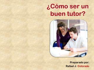 ¿Cómo ser un buen tutor?