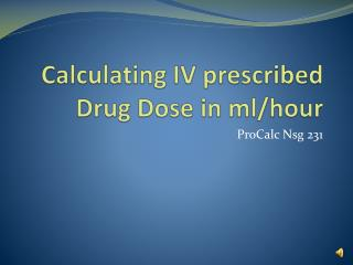 Calculating IV prescribed Drug Dose in ml/hour