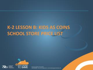 k-2 Lesson B: kids as coins school store price list